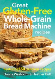 Great Gluten-free Whole-grain Bread Machine Recipes by Donna Washburn