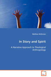 In Story and Spirit a Narrative Approach to Theological Anthropology by Matthew McKinnon image