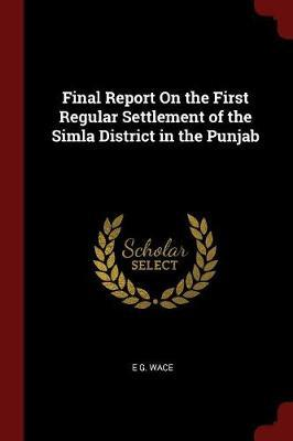 Final Report on the First Regular Settlement of the Simla District in the Punjab by E G. Wace image