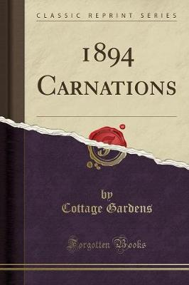1894 Carnations (Classic Reprint) by Cottage Gardens