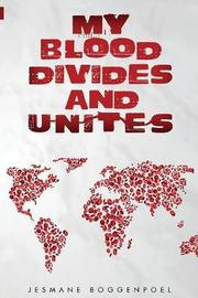 My Blood Divides and Unites by Jesmane Boggenpoel
