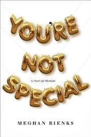 You're Not Special by Meghan Rienks