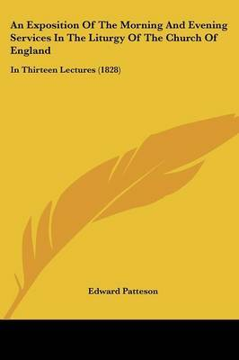 An Exposition Of The Morning And Evening Services In The Liturgy Of The Church Of England: In Thirteen Lectures (1828) by Edward Patteson image