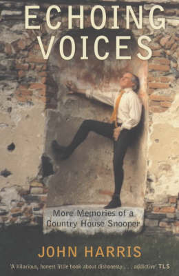 Echoing Voices: More Memories of a Country House Snooper by John Harris