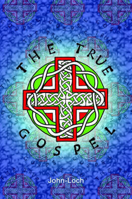 The True Gospel by John Loch