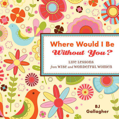 Where Would I be without You? by B.J. Gallagher