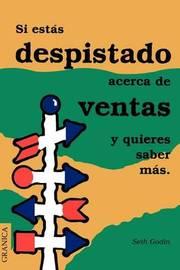 SI Estas Despistado Acerca De Ventas y Quieres Saber Mas by Seth Godin