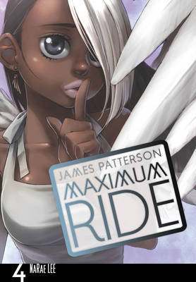 Maximum Ride: Volume 4 by James Patterson