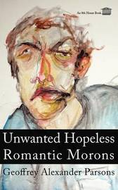 Unwanted Hopeless Romantic Morons by Geoffrey Alexander Parsons