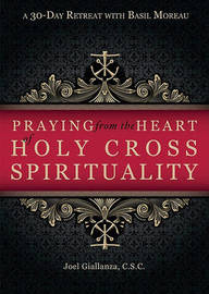 Praying from the Heart of Holy Cross Spirituality by Joel Giallanza image