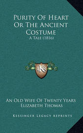 Purity of Heart or the Ancient Costume: A Tale (1816) by Elizabeth Thomas