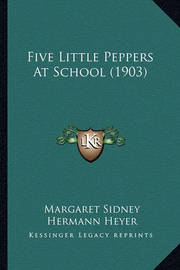 Five Little Peppers at School (1903) Five Little Peppers at School (1903) by Margaret Sidney