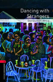 Oxford Bookworms Library: Level 3:: Dancing with Strangers: Stories from Africa by Clare West