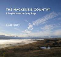 The Mackenzie Country: A Fine Plain Behind the Snowy Range by David Relph