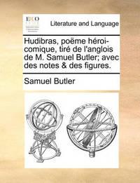 Hudibras, Pome Hroi-Comique, Tir de L'Anglois de M. Samuel Butler; Avec Des Notes & Des Figures. by Samuel Butler