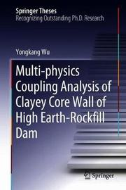 Multi-physics Coupling Analysis of Clayey Core Wall of High Earth-Rockfill Dam by Yongkang Wu