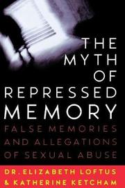 The Myth of Repressed Memory by Elizabeth F. Loftus