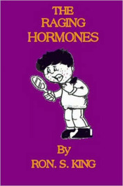 Raging Hormones by RON S KING