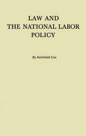 Law and the National Labor Policy by Archibald Cox