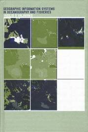 Geographic Information Systems in Oceanography and Fisheries by Vasilis D. Valavanis