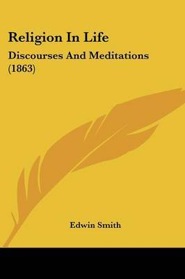 Religion In Life: Discourses And Meditations (1863) by Edwin Smith image