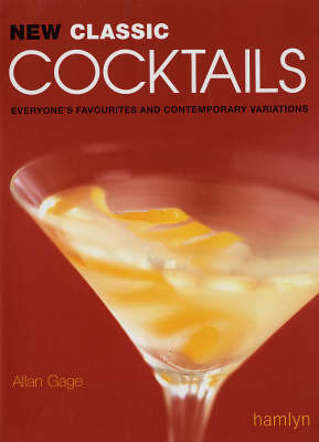 New Classic Cocktails: Everyone's Favourites and Contemporary Variations by Allan Gage