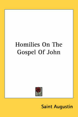 Homilies on the Gospel of John by Saint Augustine