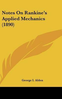 Notes on Rankine's Applied Mechanics (1890) by George I. Alden