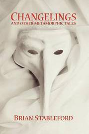 Changelings and Other Metamorphic Tales by Brian Stableford image