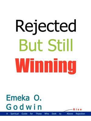 Rejected but Still Winning: A Spiritual Guide for Those Who Seek to Rise above Rejection by Emeka O. Godwin image
