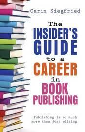 The Insider's Guide to Career in Book Publishing by Carin Siegfried