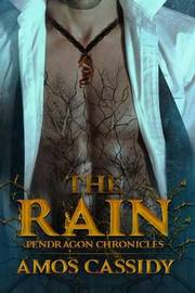 The Rain: Pendragon Chronicles by Amos Cassidy image