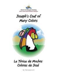 Joseph's Coat of Many Colors- La Tunica de Muchos Colores de Jose by Grace Marie Swift
