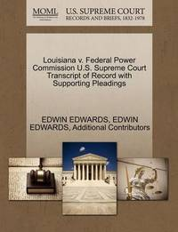 Louisiana V. Federal Power Commission U.S. Supreme Court Transcript of Record with Supporting Pleadings by Edwin Edwards