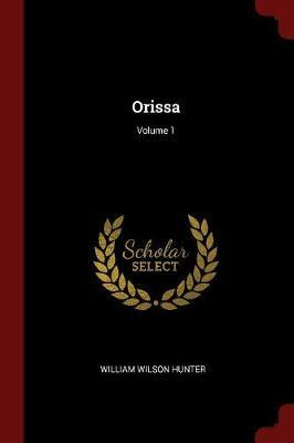 Orissa; Volume 1 by William Wilson Hunter