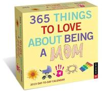365 Things to Love about Being a Mom 2019 Day-To-Day Calendar by Universe Publishing