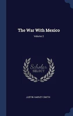 The War with Mexico; Volume 2 by Justin Harvey Smith image