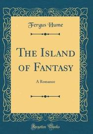 The Island of Fantasy by Fergus Hume