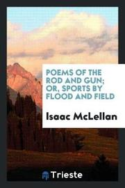 Poems of the Rod and Gun; Or, Sports by Flood and Field by Isaac McLellan image