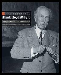 The Essential Frank Lloyd Wright: Critical Writings on Architecture by Frank Lloyd Wright