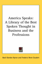 America Speaks: A Library of the Best Spoken Thought in Business and the Professions image