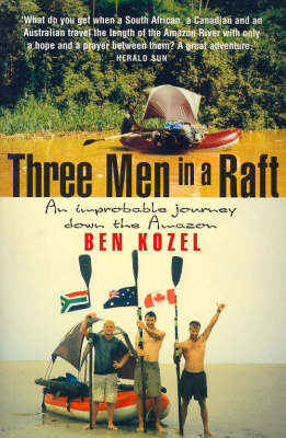 Three Men in a Raft: An Improbable Journey down the Amazon by Ben Kozel image