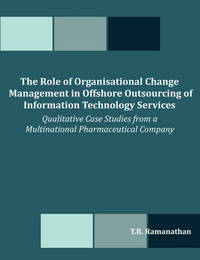 The Role of Organisational Change Management in Offshore Outsourcing of Information Technology Services by T.R. Ramanathan image