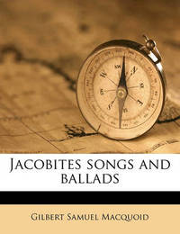 Jacobites Songs and Ballads by Gilbert Samuel Macquoid
