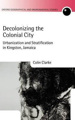 Decolonizing the Colonial City by Colin Clarke