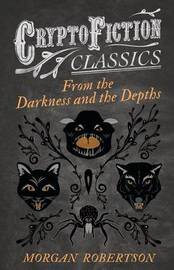 From the Darkness and the Depths (Cryptofiction Classics) by Morgan Robertson