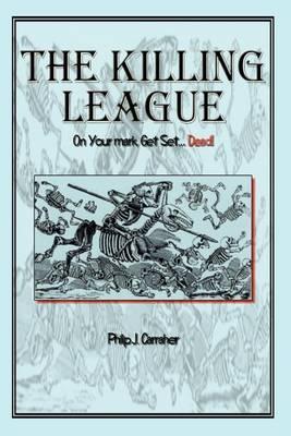 The Killing League: on Your Mark, Get Set. . .Dead! by Philip J Carraher