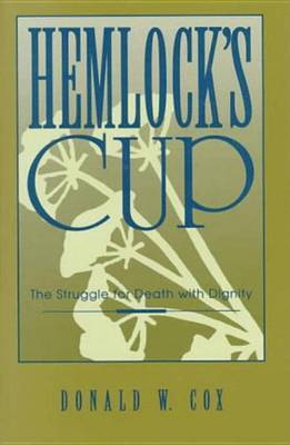 Hemlock's Cup: The Struggle for Death with Dignity by Donald W. Cox image