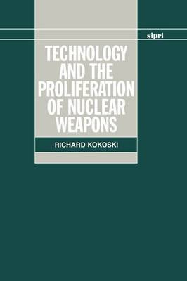 Technology and the Proliferation of Nuclear Weapons by Richard Kokoski image