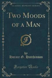 Two Moods of a Man (Classic Reprint) by Horace G Hutchinson